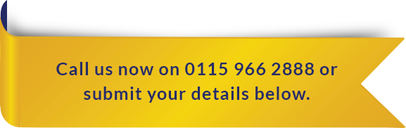 Call us now on 0115 966 2888 or submit your details below.